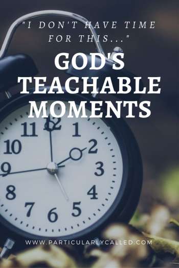 i-dont-have-time-for-this-gods-teachable-moments